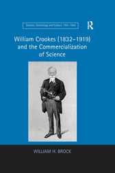 William Crookes (1832–1919) and the Commercialization of Science by William H. Brock