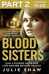 Blood Sisters: Part 2 of 3: Can a pledge made for life endure beyond death? by Julie Shaw