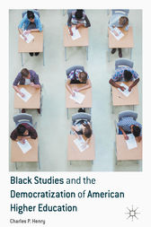 Black Studies and the Democratization of American Higher Education by Charles P. Henry