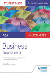 AQA A-level Business Student Guide 3: Topics 1.7-1.8 by Mike Pickerden