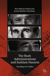 The Bush Administrations and Saddam Hussein by A. Hybel