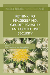 Rethinking Peacekeeping, Gender Equality and Collective Security by G. Heathcote