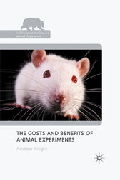 The Costs and Benefits of Animal Experiments by A. Knight