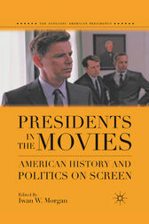 Presidents in the Movies by I. Morgan