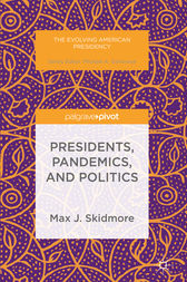 Presidents, Pandemics, and Politics by Max J. Skidmore