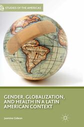 Gender, Globalization, and Health in a Latin American Context by J. Gideon