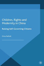 Children, Rights and Modernity in China by O. Naftali