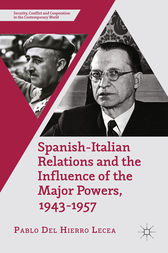 Spanish-Italian Relations and the Influence of the Major Powers, 1943-1957 by Pablo Del Hierro Lecea