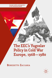 The EEC's Yugoslav Policy in Cold War Europe, 1968-1980 by Benedetto Zaccaria