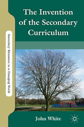 The Invention of the Secondary Curriculum by J. White