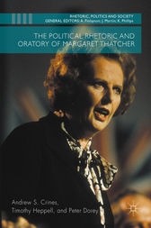 The Political Rhetoric and Oratory of Margaret Thatcher by Andrew S. Crines