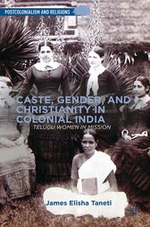 Caste, Gender, and Christianity in Colonial India by J. Taneti