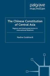The Chinese Constitution of Central Asia by N. Godehardt