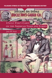 Uncle Tom's Cabin on the American Stage and Screen by J. Frick