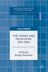 The Tories and Television, 1951-1964 by Anthony Ridge-Newman