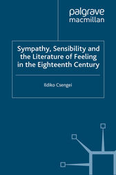 Sympathy, Sensibility and the Literature of Feeling in the Eighteenth Century by I. Csengei