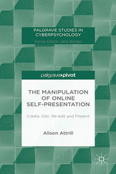 The Manipulation of Online Self-Presentation by A. Attrill