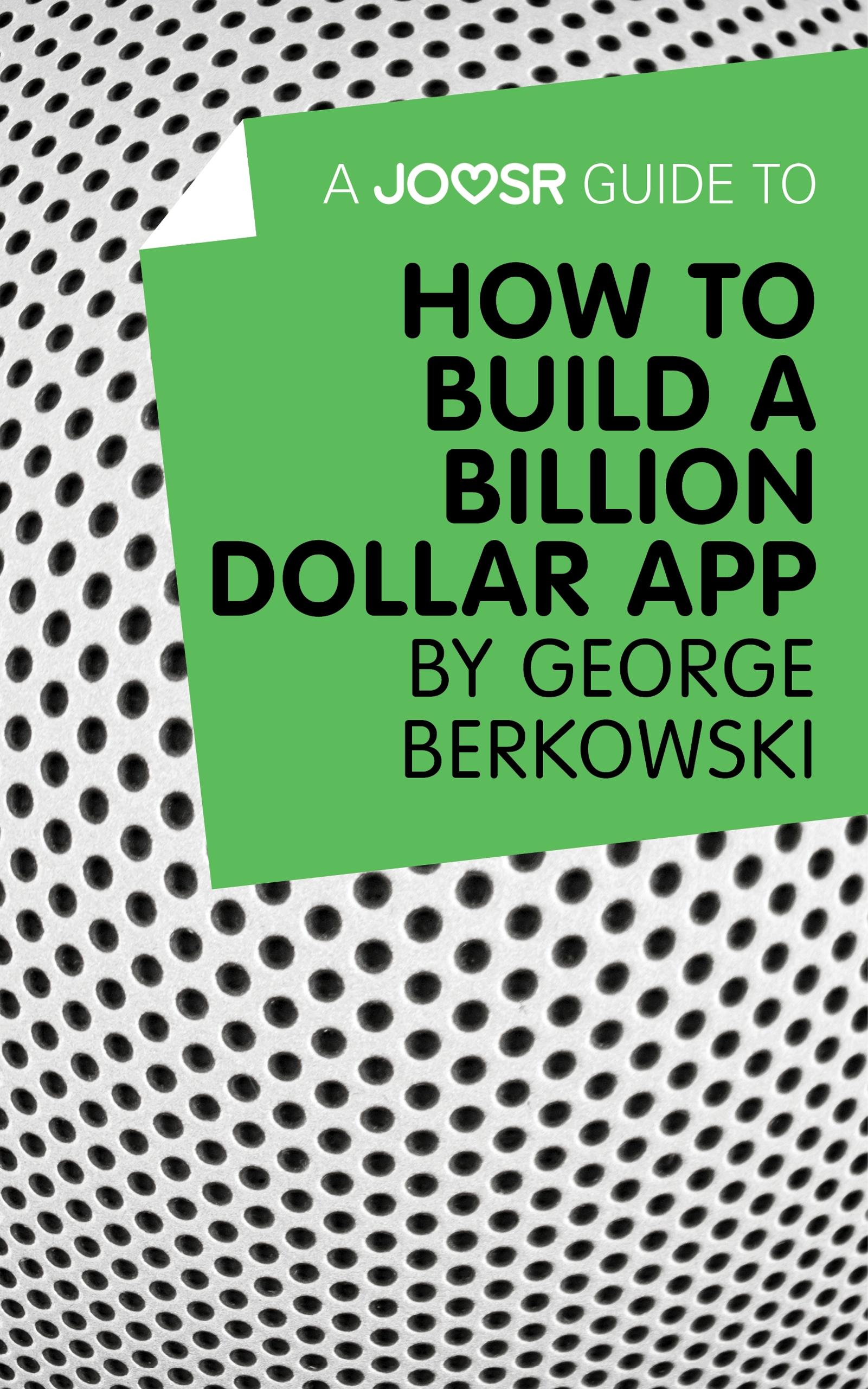 Download Ebook A Joosr Guide to... How to Build a Billion Dollar App by George Berkowski by Joosr Pdf