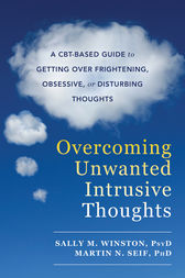 Overcoming Unwanted Intrusive Thoughts by Sally M. Winston