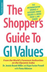 The Shopper's Guide to GI Values: The Authoritative Source of Glycemic Index Values for More Than 1,200 Foods