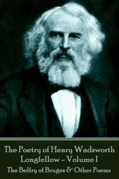 The Poetry of Henry Wadsworth Longfellow - Volume II: The Belfry of Bruges & Other Poems