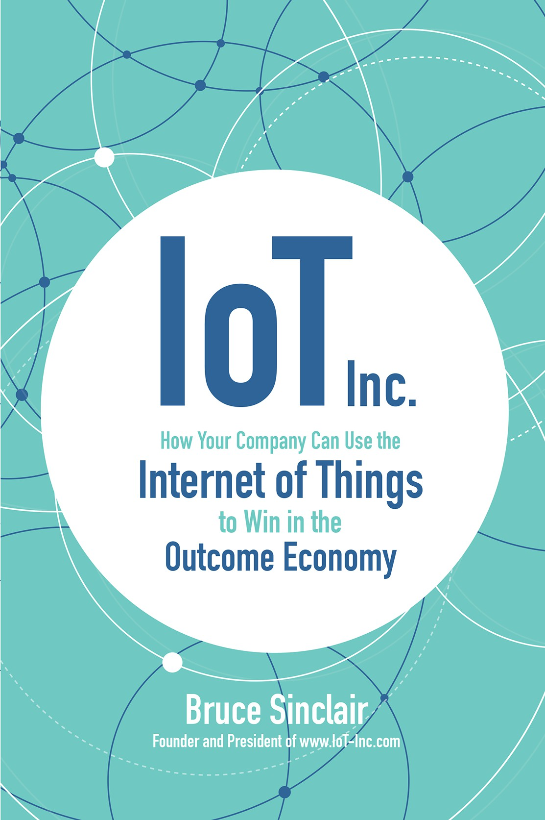 Download Ebook IoT Inc: How Your Company Can Use the Internet of Things to Win in the Outcome Economy by Bruce Sinclair Pdf