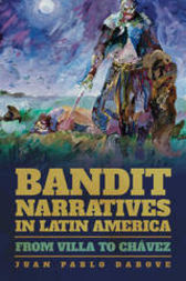 Bandit Narratives in Latin America by Juan Pablo Dabove