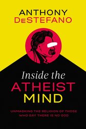 Inside the Atheist Mind by Anthony DeStefano