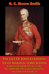 The Life Of John Colborne, Field-Marshal Lord Seaton by G. C. Moore Smith