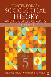 Contemporary Sociological Theory and Its Classical Roots: The Basics
