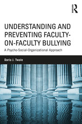 Understanding and Preventing Faculty-on-Faculty Bullying by Darla J. Twale