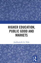 Higher Education, Public Good and Markets by Jandhyala B. G. Tilak