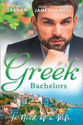 Greek Bachelors: In Need Of A Wife: Christakis's Rebellious Wife / Greek Tycoon, Waitress Wife / The Mediterranean's Wife by Contract (Mills & Boon M&B) by Lynne Graham