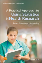 A Practical Approach to Using Statistics in Health Research by Adam Mackridge