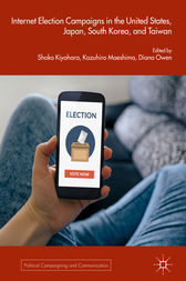 Internet Election Campaigns in the United States, Japan, South Korea, and Taiwan by Shoko Kiyohara