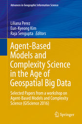 Agent-Based Models and Complexity Science in the Age of Geospatial Big Data by Liliana Perez