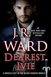 Dearest Ivie: A Novella Set in the Black Dagger World by J.R. Ward