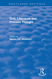 Routledge Revivals: God, Literature and Process Thought (2002) by Darren J. N. Middleton