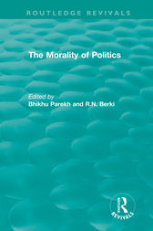 Routledge Revivals: The Morality of Politics (1972) by Bhikhu Parekh