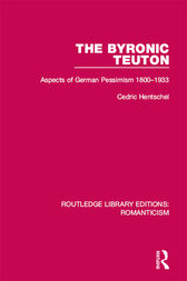 The Byronic Teuton: Aspects of German Pessimism 1800-1933