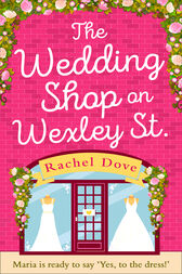 The Wedding Shop on Wexley Street: A laugh out loud romance to curl up with in 2018 by Rachel Dove