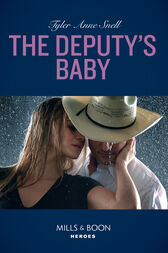 The Deputy's Baby (Mills & Boon Heroes) (The Protectors of Riker County, Book 5) by Tyler Anne Snell