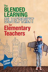 The Blended Learning Blueprint for Elementary Teachers by Jayme Linton