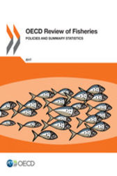 OECD Review of Fisheries: Policies and Summary Statistics 2017 by OECD Publishing