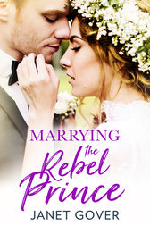 Marrying the Rebel Prince: Your invitation to the most uplifting romantic royal wedding of 2018! by Janet Gover