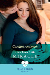 Their Own Little Miracle (Mills & Boon Medical) (Yoxburgh Park Hospital) by Caroline Anderson