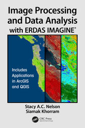 Image Processing and Data Analysis with ERDAS IMAGINE® by Stacy A.C. Nelson