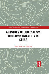 A History of Journalism and Communication in China by Yunze Zhao