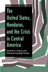 The United States, Honduras, And The Crisis In Central America by Deborah Sundloff Schulz