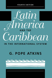 Latin America And The Caribbean In The International System by G. Pope Atkins
